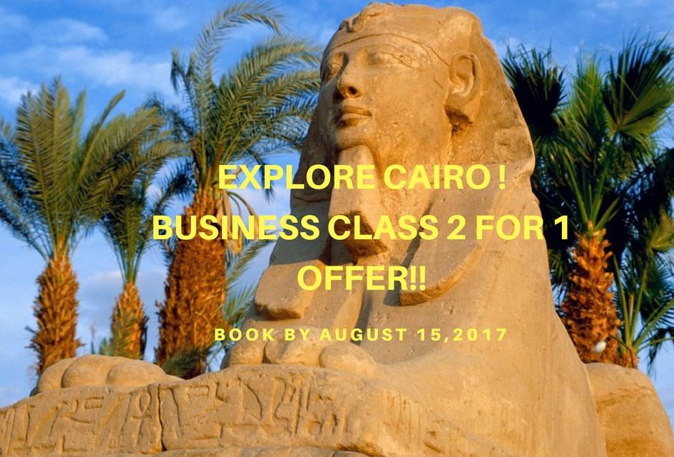 Explore Cairo ! Business Class 2 for 1 Offer!!!
