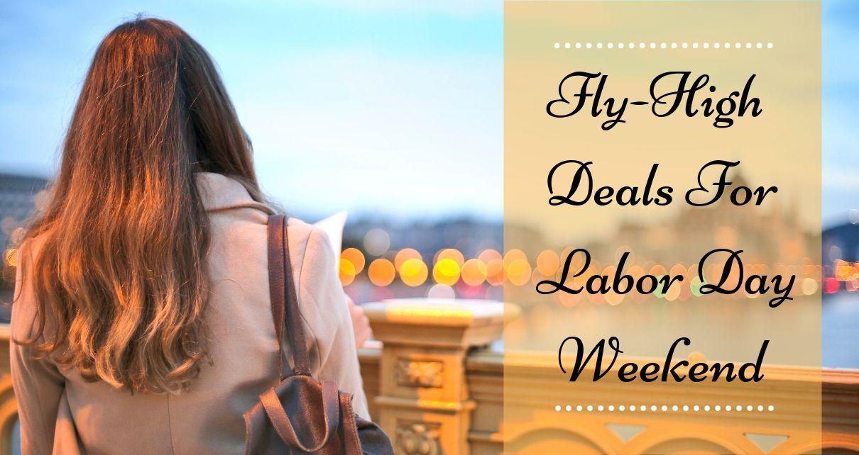 Mind-Boggling Cheap Flights On Labor Day Weekend Getaways