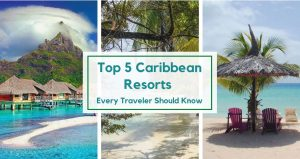 Top 5 Caribbean Resorts Every Traveler Should Know-min
