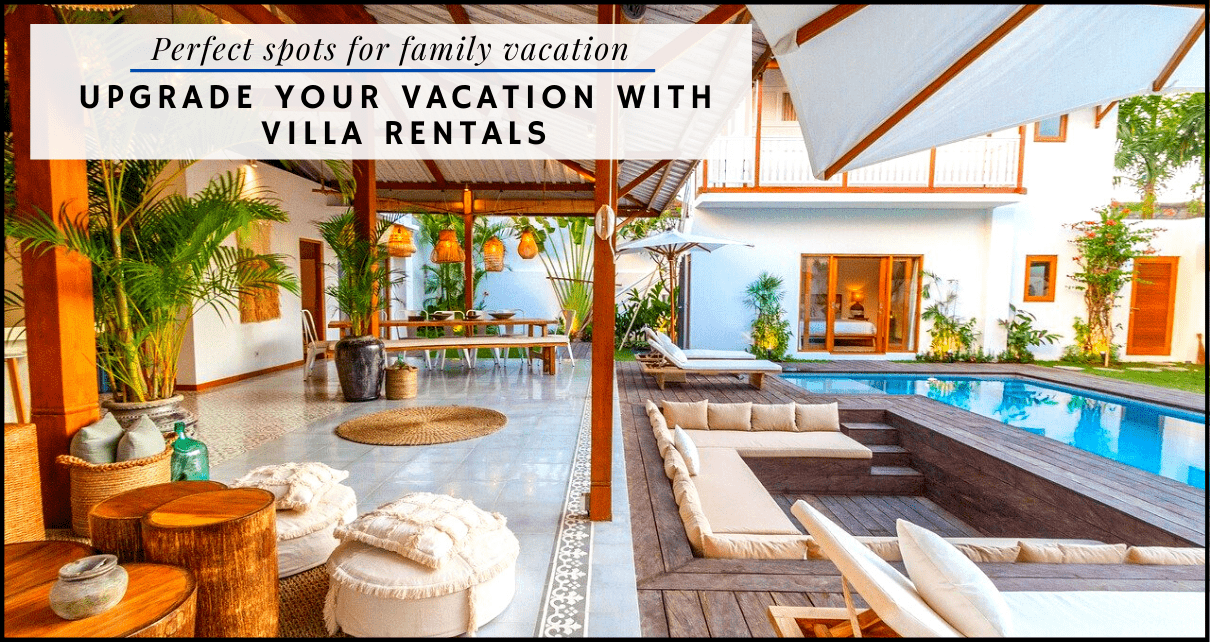 Perfect spots for family vacation-Villa Rentals