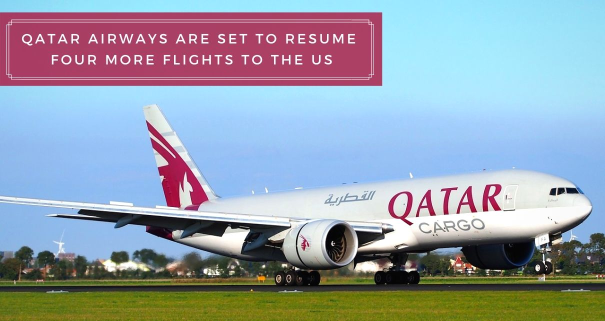 Qatar Airways Are Set To Resume Four Flights To The US Destinations