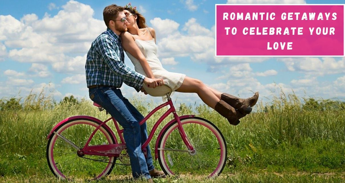 Perfect Romantic Getaways To Tickle Your Dream