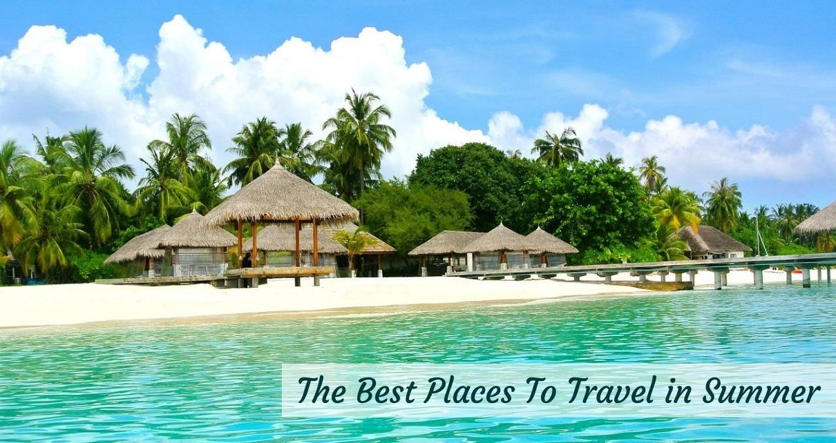 The Best Places to Travel in the Summer