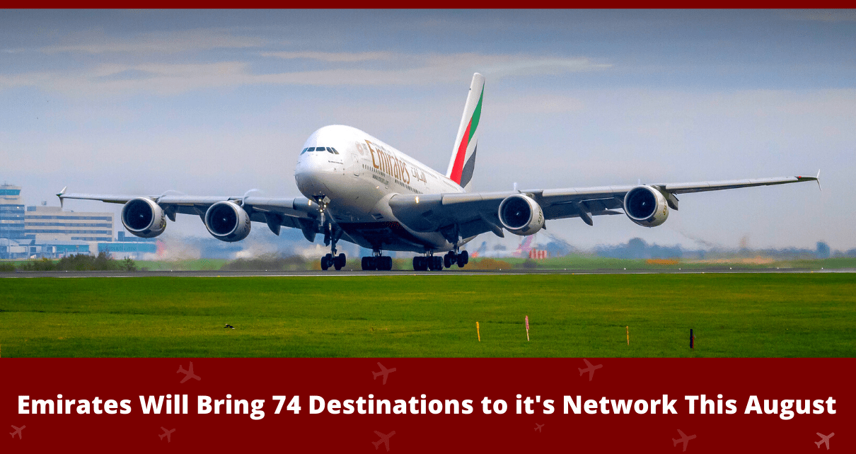 Emirates Will Bring 74 destinations to it's network This August
