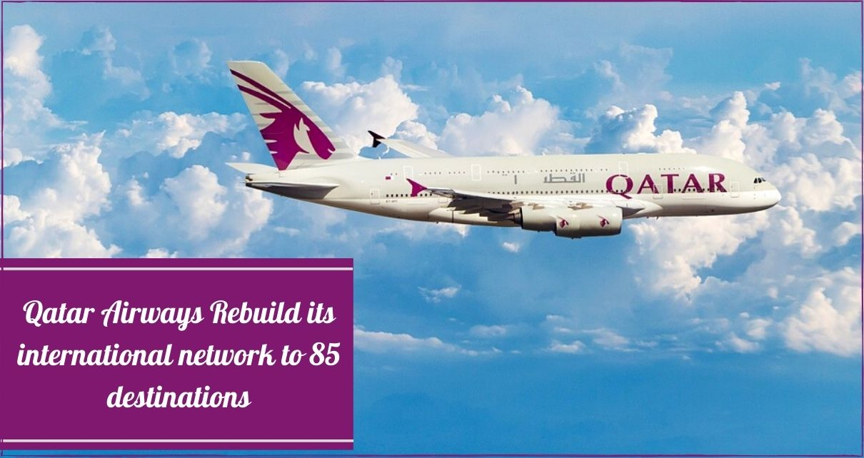 Qatar Airways Increased it's international network to 85 destinations