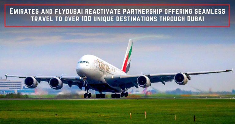 Emirates and flydubai reactivate partnership offering seamless travel to over 100 unique destinations through Dubai