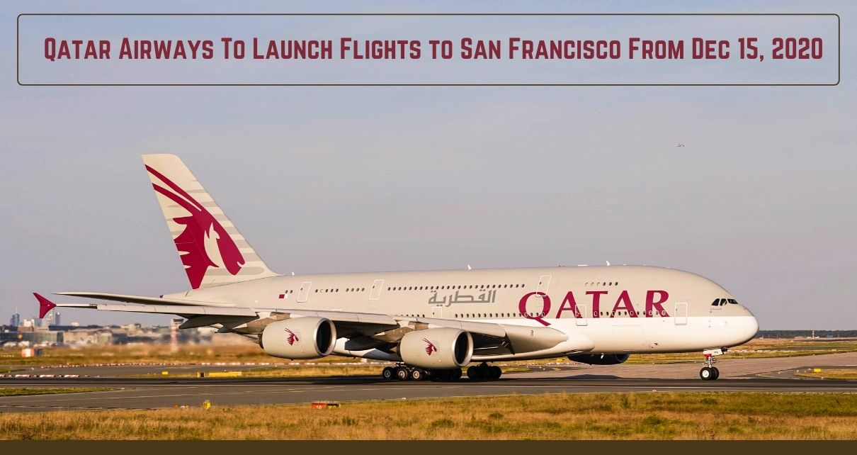 Qatar Airways To Launch Flights to San Francisco From Dec 15, 2020
