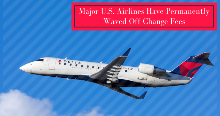 Major U.S. Airlines Have Permanently Waved Off Change Fees